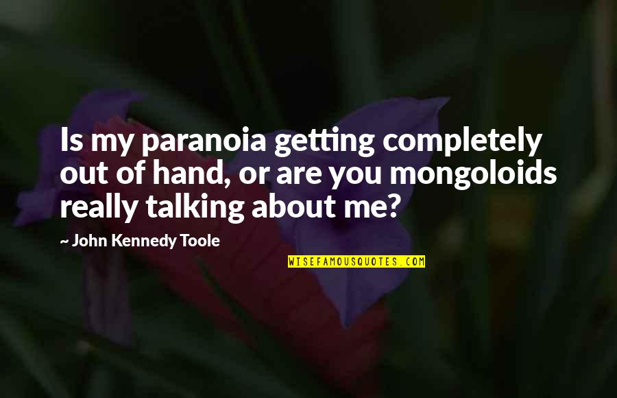 Me And My Attitude Quotes By John Kennedy Toole: Is my paranoia getting completely out of hand,