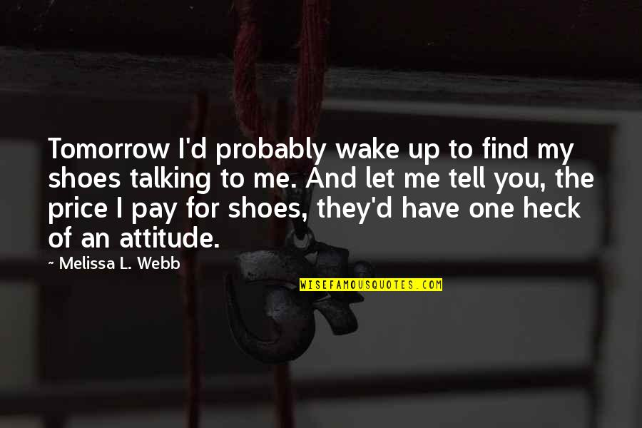Me And My Attitude Quotes By Melissa L. Webb: Tomorrow I'd probably wake up to find my