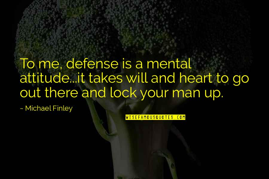Me And My Attitude Quotes By Michael Finley: To me, defense is a mental attitude...it takes