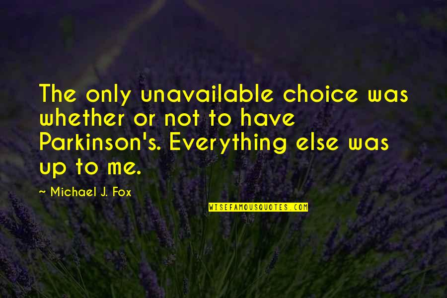 Me And My Attitude Quotes By Michael J. Fox: The only unavailable choice was whether or not