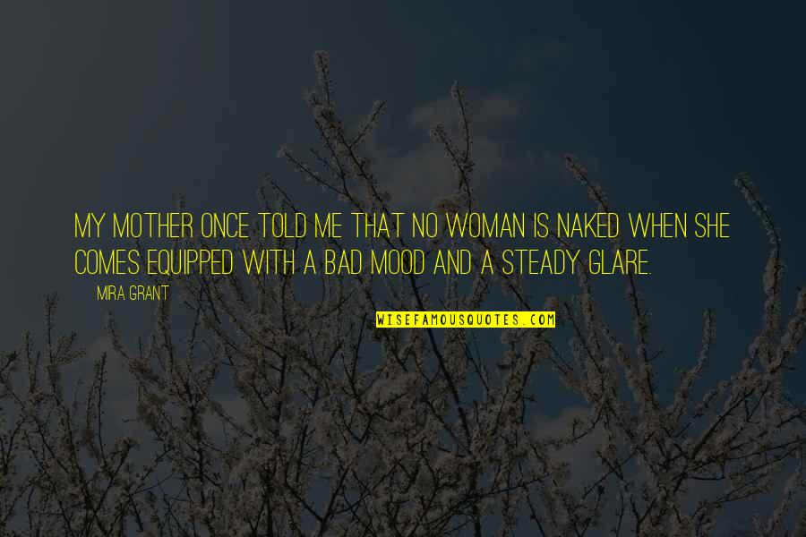 Me And My Attitude Quotes By Mira Grant: My mother once told me that no woman