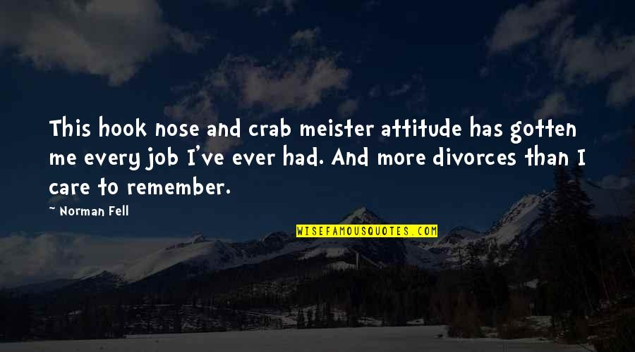 Me And My Attitude Quotes By Norman Fell: This hook nose and crab meister attitude has