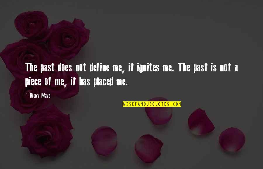 Me And My Attitude Quotes By Ricky Maye: The past does not define me, it ignites