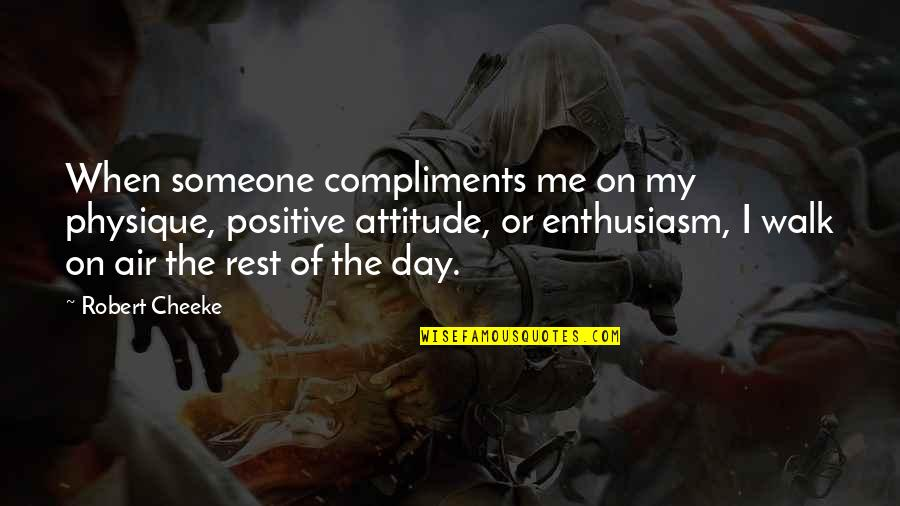 Me And My Attitude Quotes By Robert Cheeke: When someone compliments me on my physique, positive