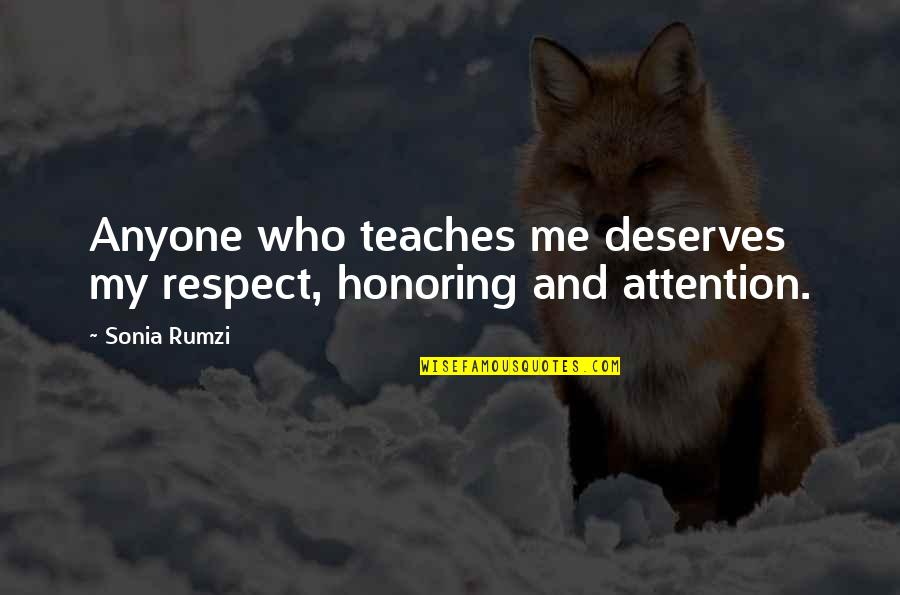 Me And My Attitude Quotes By Sonia Rumzi: Anyone who teaches me deserves my respect, honoring
