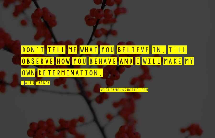 Me Behave Quotes By Alex Trebek: Don't tell me what you believe in. I'll