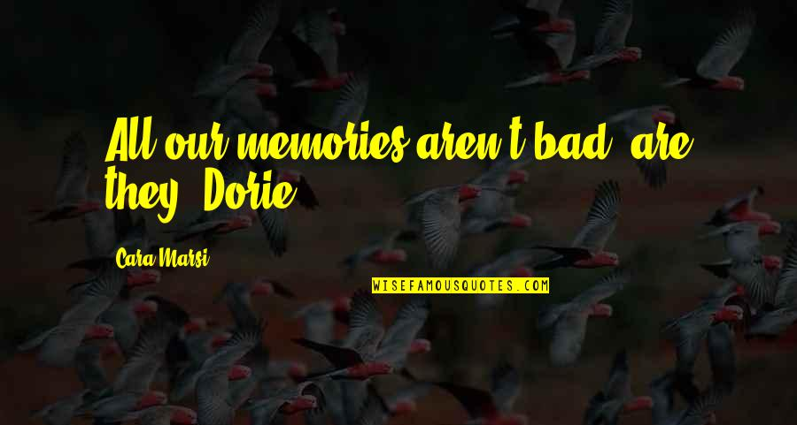 Me Behave Quotes By Cara Marsi: All our memories aren't bad, are they, Dorie?