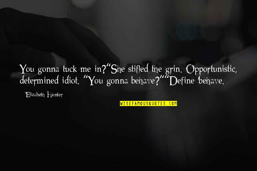 "Me Behave Quotes By Elizabeth Hunter: You gonna tuck me in?""She stifled the grin."