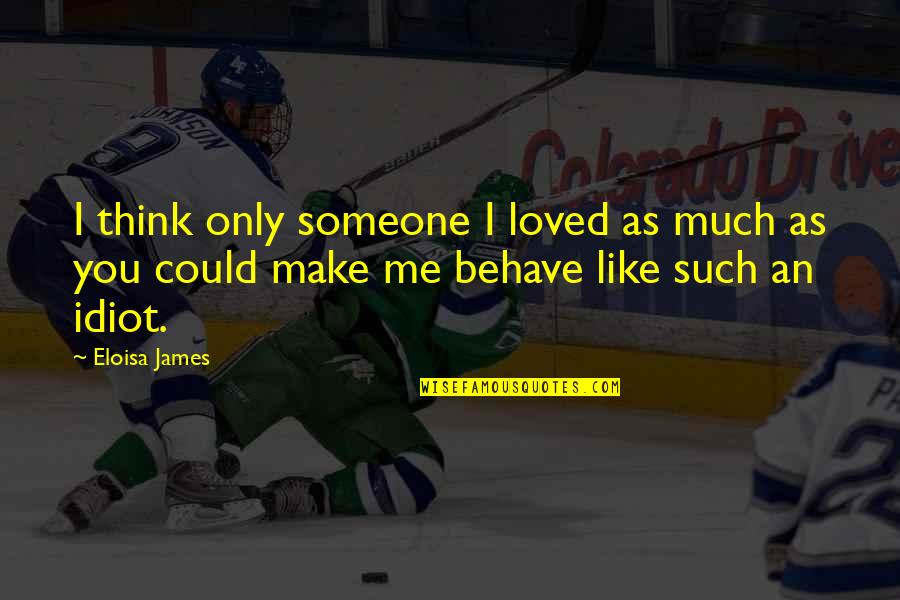 Me Behave Quotes By Eloisa James: I think only someone I loved as much