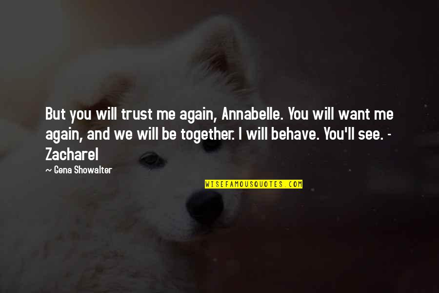 Me Behave Quotes By Gena Showalter: But you will trust me again, Annabelle. You