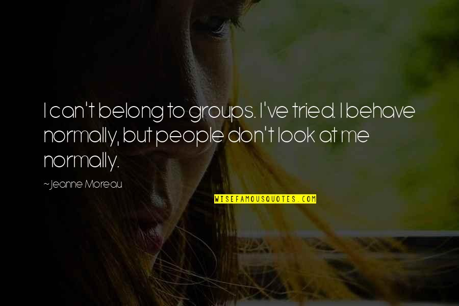 Me Behave Quotes By Jeanne Moreau: I can't belong to groups. I've tried. I