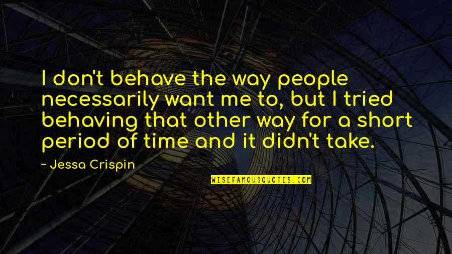 Me Behave Quotes By Jessa Crispin: I don't behave the way people necessarily want
