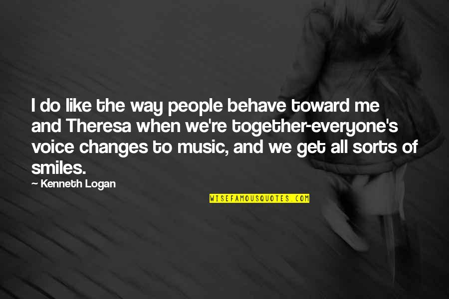Me Behave Quotes By Kenneth Logan: I do like the way people behave toward