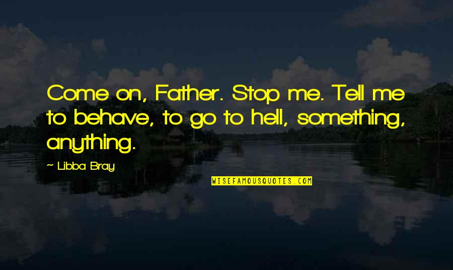 Me Behave Quotes By Libba Bray: Come on, Father. Stop me. Tell me to