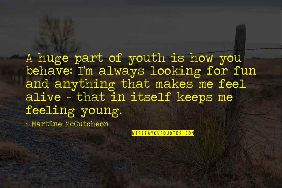 Me Behave Quotes By Martine McCutcheon: A huge part of youth is how you