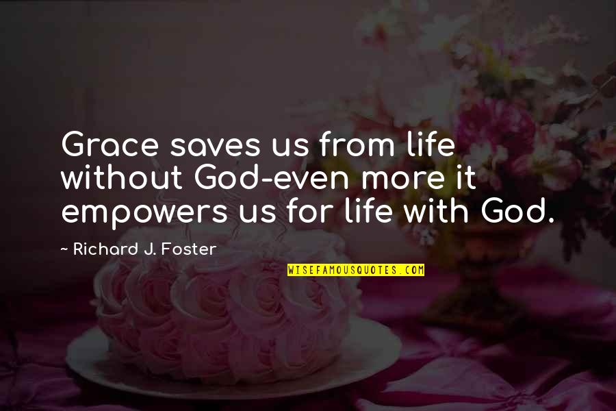 Me Behave Quotes By Richard J. Foster: Grace saves us from life without God-even more