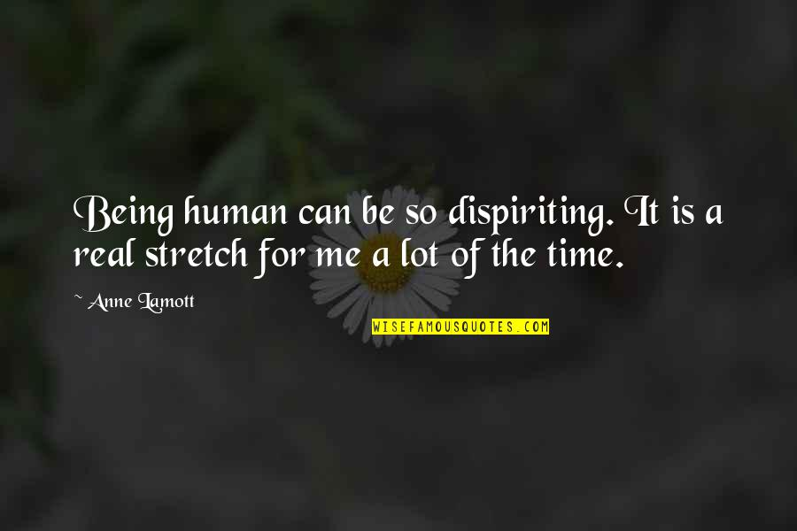 Me Being Real Quotes By Anne Lamott: Being human can be so dispiriting. It is