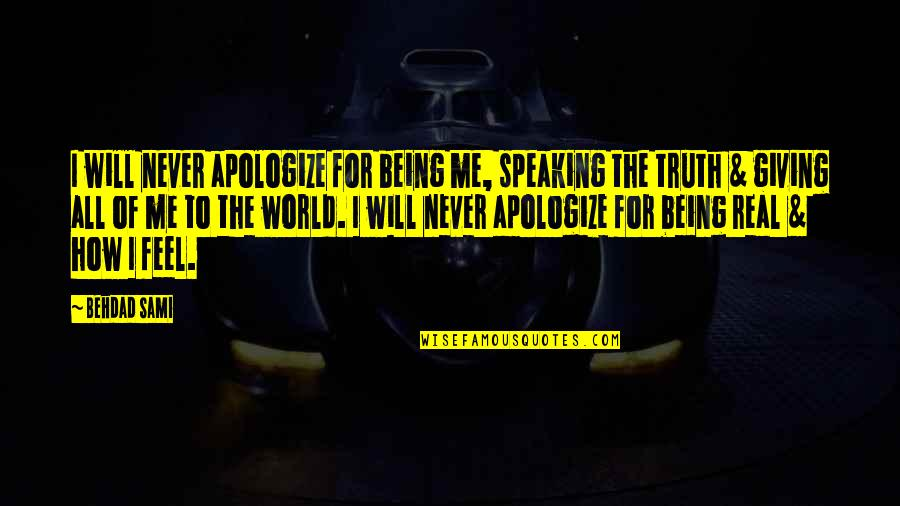 Me Being Real Quotes By Behdad Sami: I will never apologize for being me, speaking