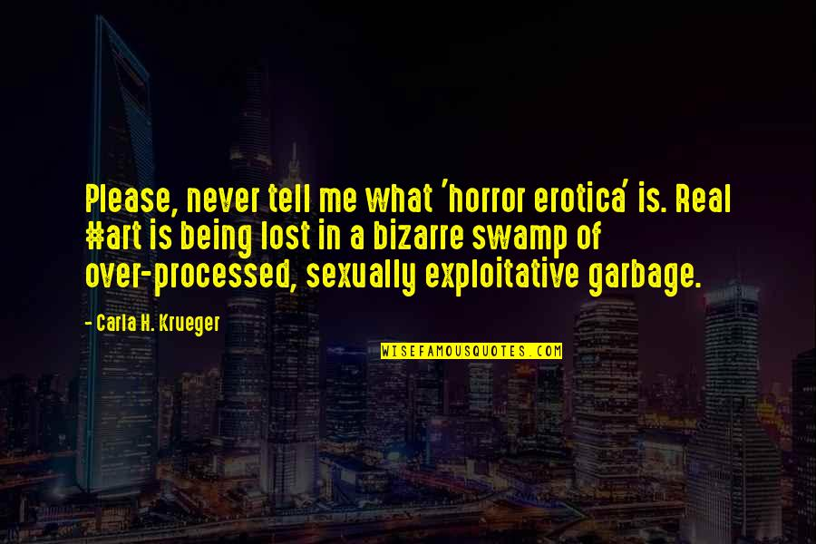 Me Being Real Quotes By Carla H. Krueger: Please, never tell me what 'horror erotica' is.