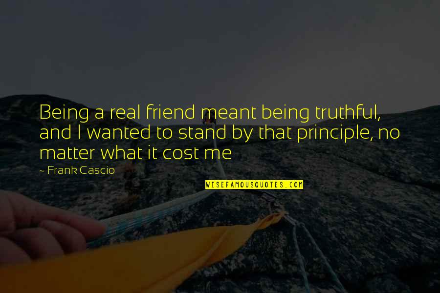 Me Being Real Quotes By Frank Cascio: Being a real friend meant being truthful, and