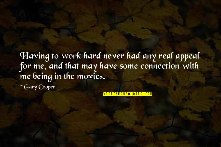 Me Being Real Quotes By Gary Cooper: Having to work hard never had any real