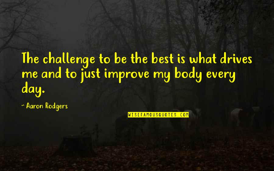Me Being The Best Quotes By Aaron Rodgers: The challenge to be the best is what