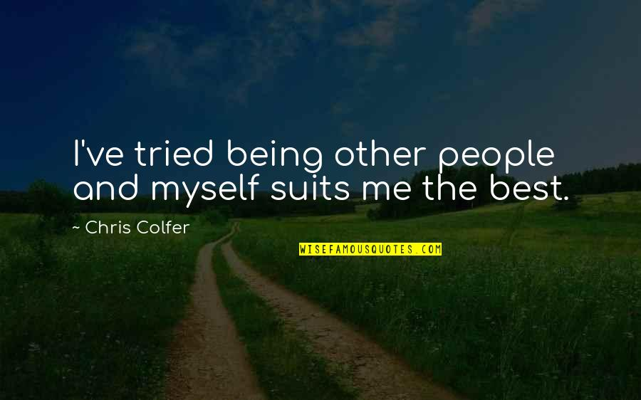 Me Being The Best Quotes By Chris Colfer: I've tried being other people and myself suits