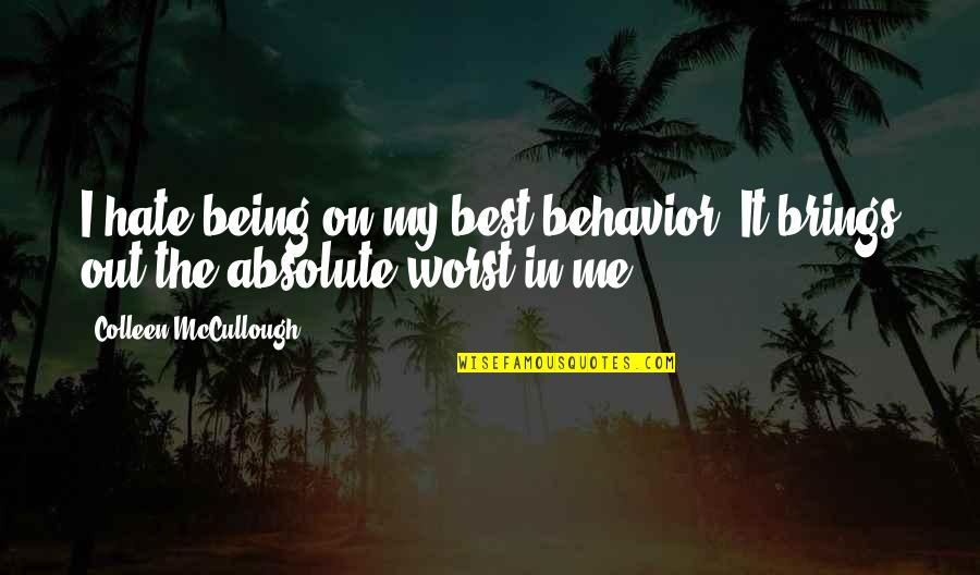Me Being The Best Quotes By Colleen McCullough: I hate being on my best behavior. It