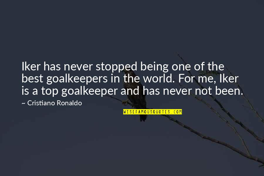 Me Being The Best Quotes By Cristiano Ronaldo: Iker has never stopped being one of the