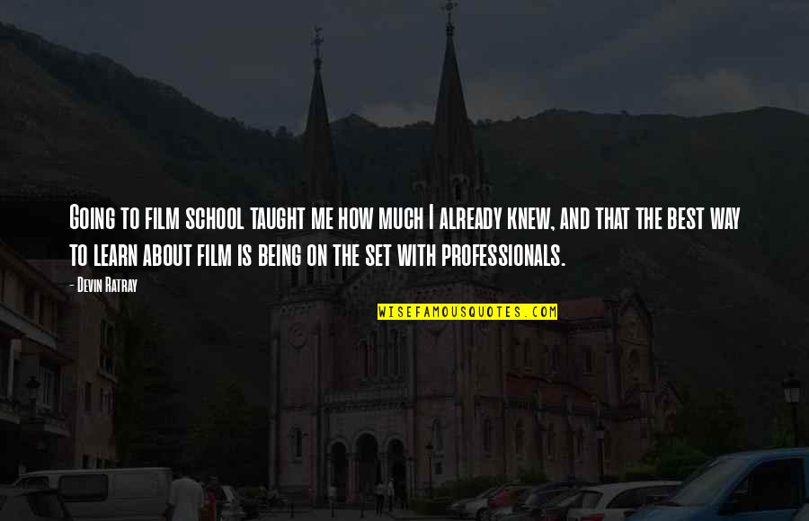 Me Being The Best Quotes By Devin Ratray: Going to film school taught me how much