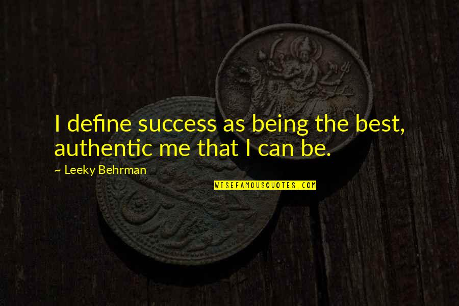 Me Being The Best Quotes By Leeky Behrman: I define success as being the best, authentic