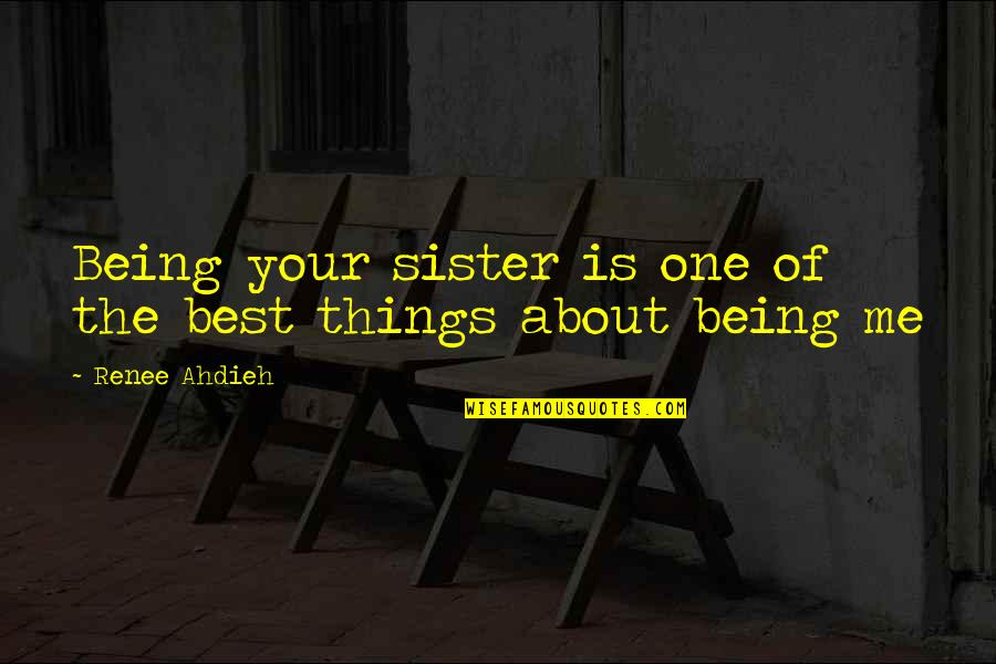 Me Being The Best Quotes By Renee Ahdieh: Being your sister is one of the best