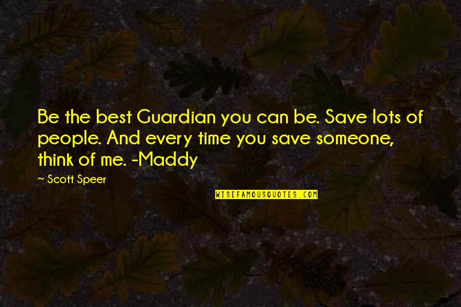 Me Being The Best Quotes By Scott Speer: Be the best Guardian you can be. Save