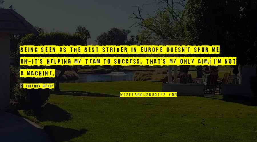 Me Being The Best Quotes By Thierry Henry: Being seen as the best striker in Europe