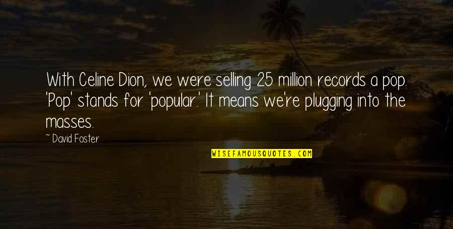 Me For Whatsapp Quotes By David Foster: With Celine Dion, we were selling 25 million