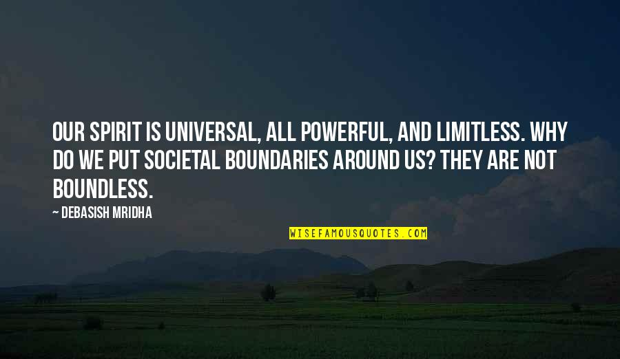 Me Gusta Mucho Quotes By Debasish Mridha: Our spirit is universal, all powerful, and limitless.