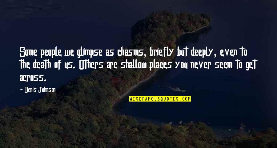 Me Gusta Mucho Quotes By Denis Johnson: Some people we glimpse as chasms, briefly but