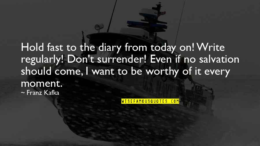 Me Gusta Mucho Quotes By Franz Kafka: Hold fast to the diary from today on!