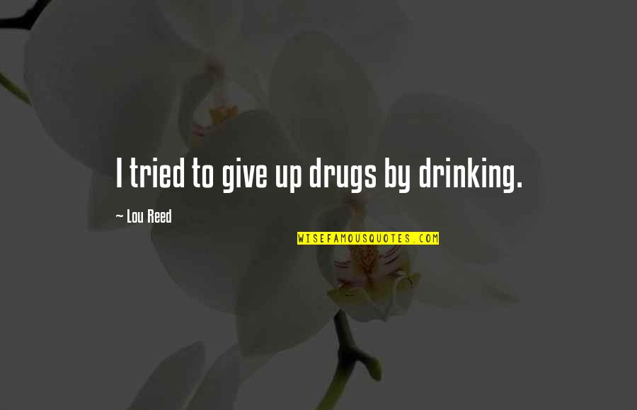 Me Gusta Mucho Quotes By Lou Reed: I tried to give up drugs by drinking.