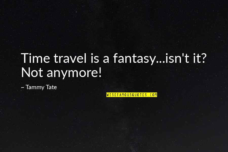 Me Gusta Mucho Quotes By Tammy Tate: Time travel is a fantasy...isn't it? Not anymore!