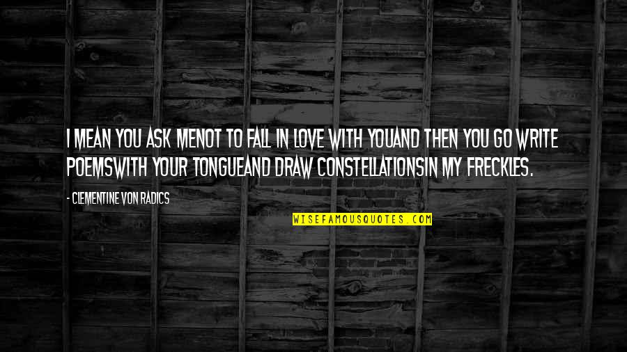 Me Love You Quotes By Clementine Von Radics: I mean you ask menot to fall in