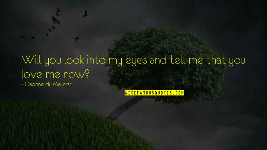 Me Love You Quotes By Daphne Du Maurier: Will you look into my eyes and tell
