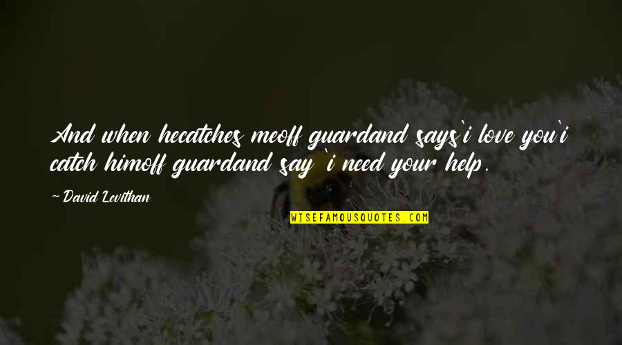 Me Love You Quotes By David Levithan: And when hecatches meoff guardand says'i love you'i