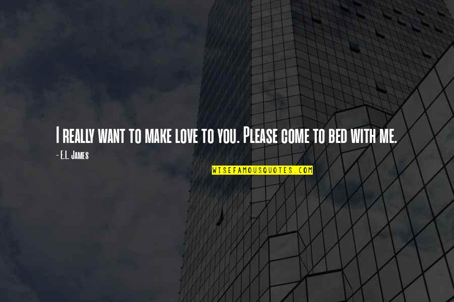 Me Love You Quotes By E.L. James: I really want to make love to you.
