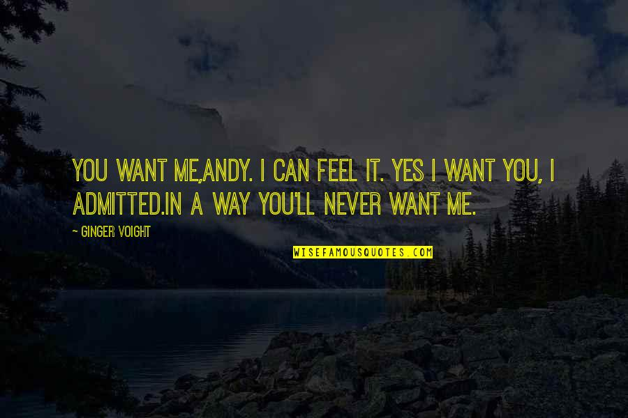 Me Love You Quotes By Ginger Voight: You want me,Andy. I can feel it. Yes