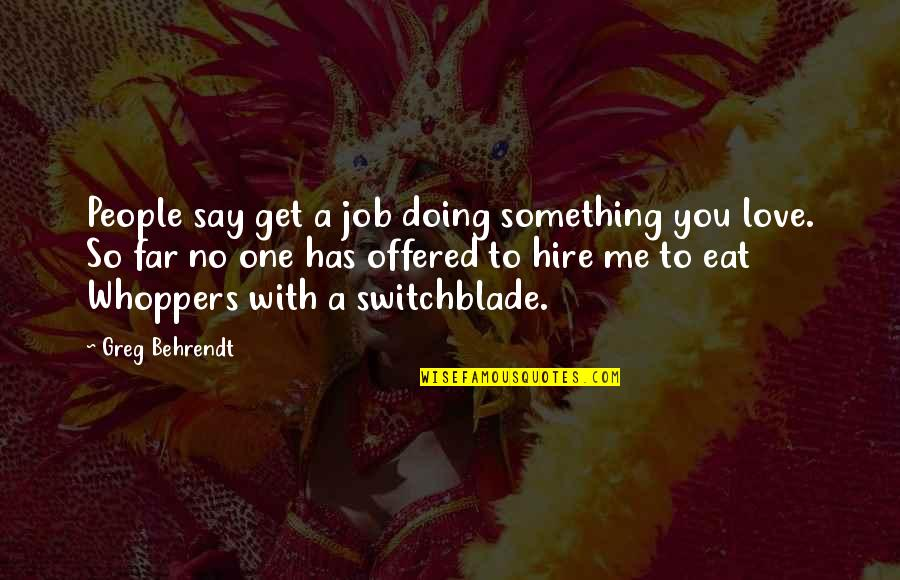 Me Love You Quotes By Greg Behrendt: People say get a job doing something you