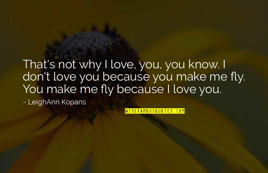 Me Love You Quotes By LeighAnn Kopans: That's not why I love, you, you know.