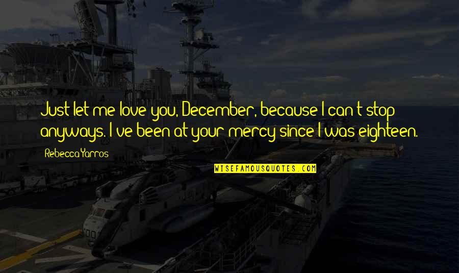 Me Love You Quotes By Rebecca Yarros: Just let me love you, December, because I