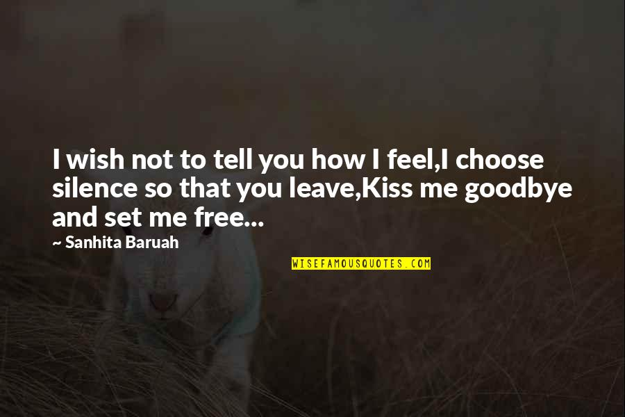 Me Love You Quotes By Sanhita Baruah: I wish not to tell you how I
