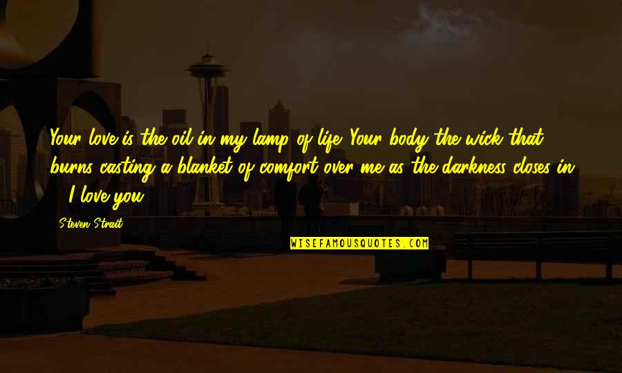 Me Love You Quotes By Steven Strait: Your love is the oil in my lamp